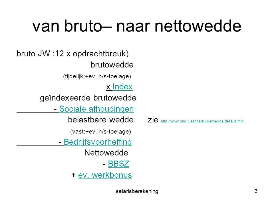 salarisberekening3 van bruto– naar nettowedde bruto JW :12 x opdrachtbreuk) brutowedde (tijdelijk:+ev. h/s-toelage) x IndexIndex geïndexeerde brutowed