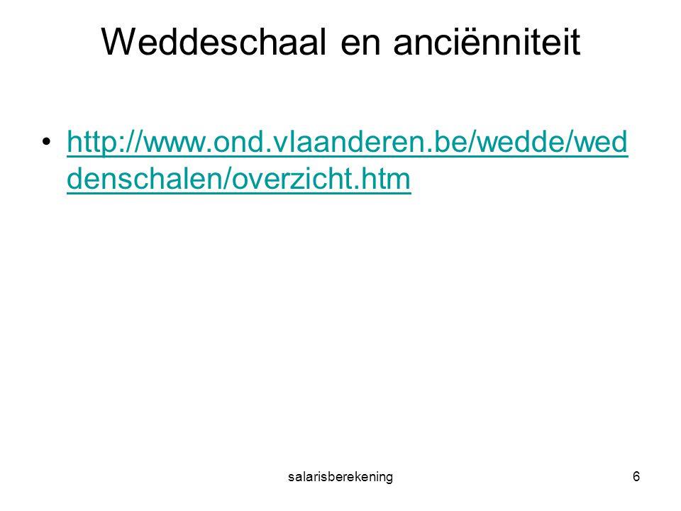 6 Weddeschaal en anciënniteit http://www.ond.vlaanderen.be/wedde/wed denschalen/overzicht.htmhttp://www.ond.vlaanderen.be/wedde/wed denschalen/overzicht.htm