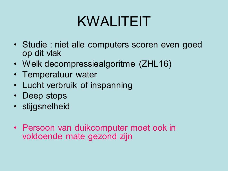 KWALITEIT Studie : niet alle computers scoren even goed op dit vlak Welk decompressiealgoritme (ZHL16) Temperatuur water Lucht verbruik of inspanning