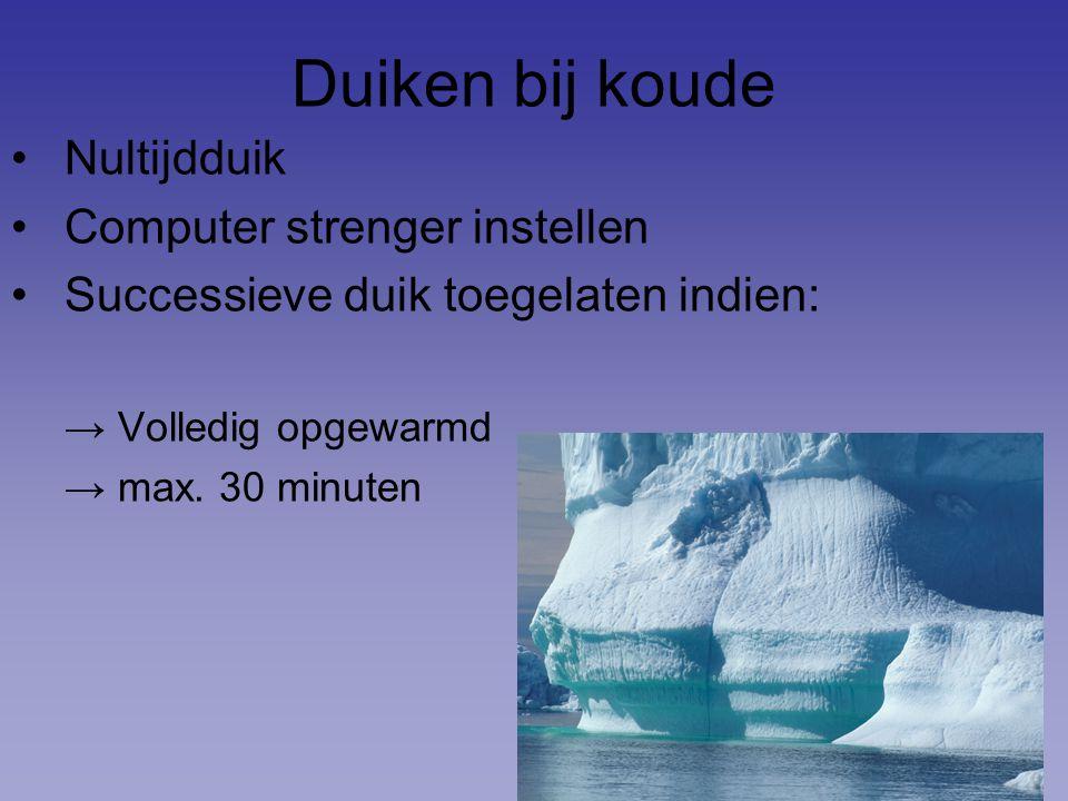 Duiken bij koude Nultijdduik Computer strenger instellen Successieve duik toegelaten indien: → Volledig opgewarmd → max.