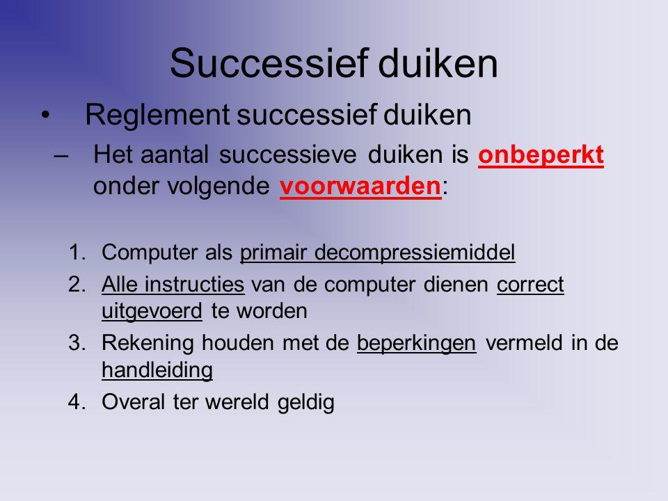 Successief duiken Reglement successief duiken –Het aantal successieve duiken is onbeperkt onder volgende voorwaarden: 1.Computer als primair decompres