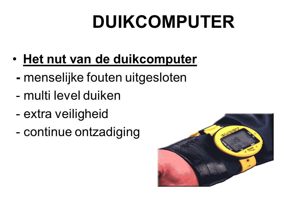 DUIKCOMPUTER Het nut van de duikcomputer - menselijke fouten uitgesloten - multi level duiken - extra veiligheid - continue ontzadiging