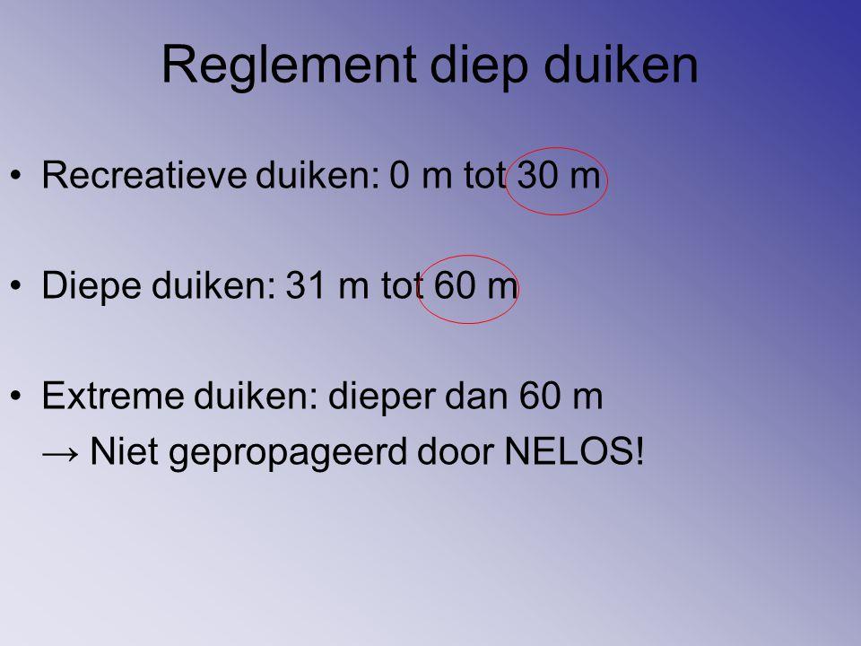Reglement diep duiken Recreatieve duiken: 0 m tot 30 m Diepe duiken: 31 m tot 60 m Extreme duiken: dieper dan 60 m → Niet gepropageerd door NELOS!