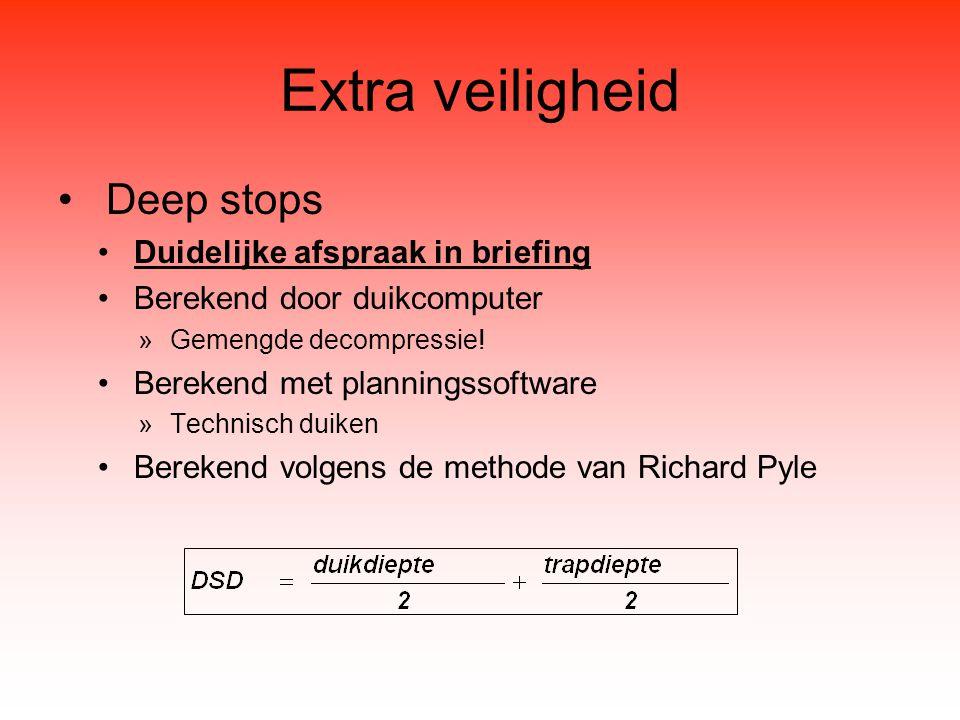 Extra veiligheid Deep stops Duidelijke afspraak in briefing Berekend door duikcomputer »Gemengde decompressie! Berekend met planningssoftware »Technis