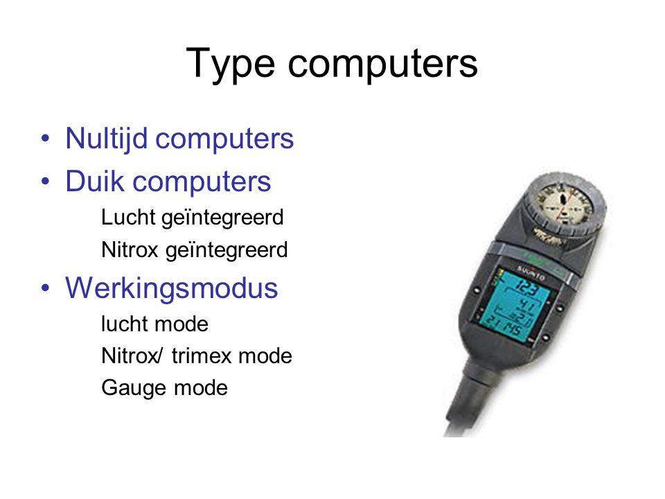 Type computers Nultijd computers Duik computers Lucht geïntegreerd Nitrox geïntegreerd Werkingsmodus lucht mode Nitrox/ trimex mode Gauge mode