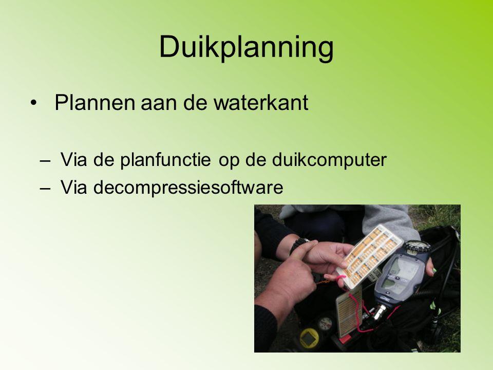 Duikplanning Plannen aan de waterkant –Via de planfunctie op de duikcomputer –Via decompressiesoftware