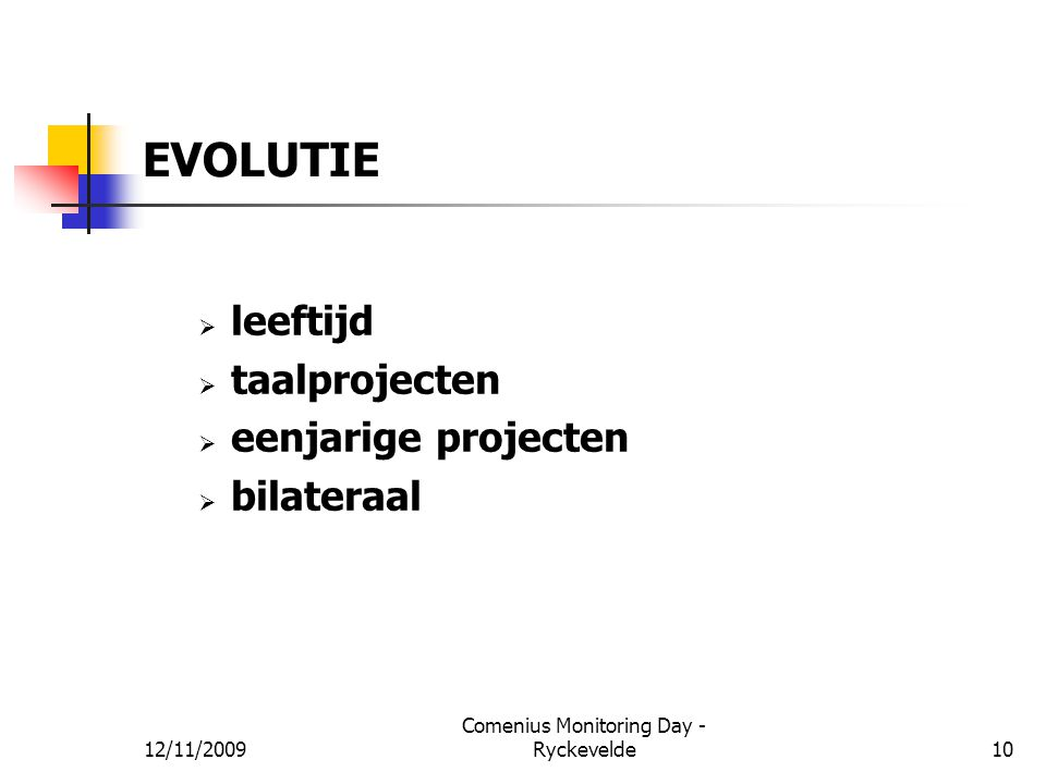 EVOLUTIE  leeftijd  taalprojecten  eenjarige projecten  bilateraal 12/11/200910 Comenius Monitoring Day - Ryckevelde