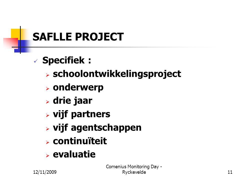 SAFLLE PROJECT Specifiek :  schoolontwikkelingsproject  onderwerp  drie jaar  vijf partners  vijf agentschappen  continuïteit  evaluatie 12/11/