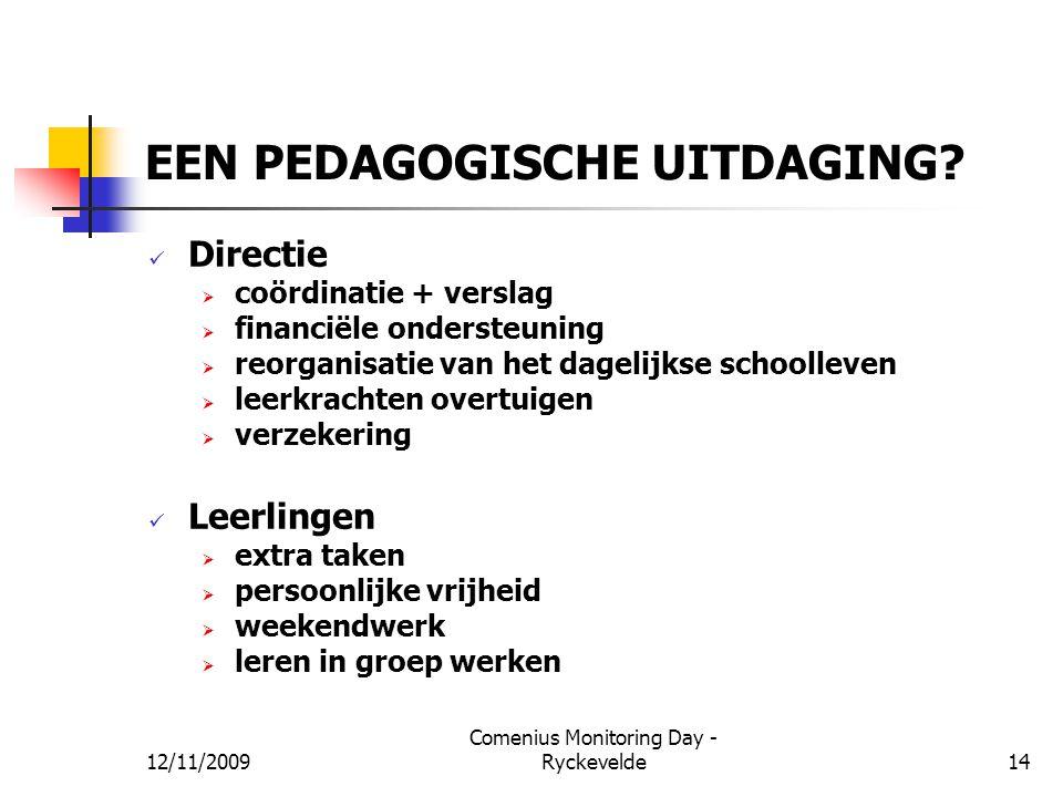 EEN PEDAGOGISCHE UITDAGING? Directie  coördinatie + verslag  financiële ondersteuning  reorganisatie van het dagelijkse schoolleven  leerkrachten