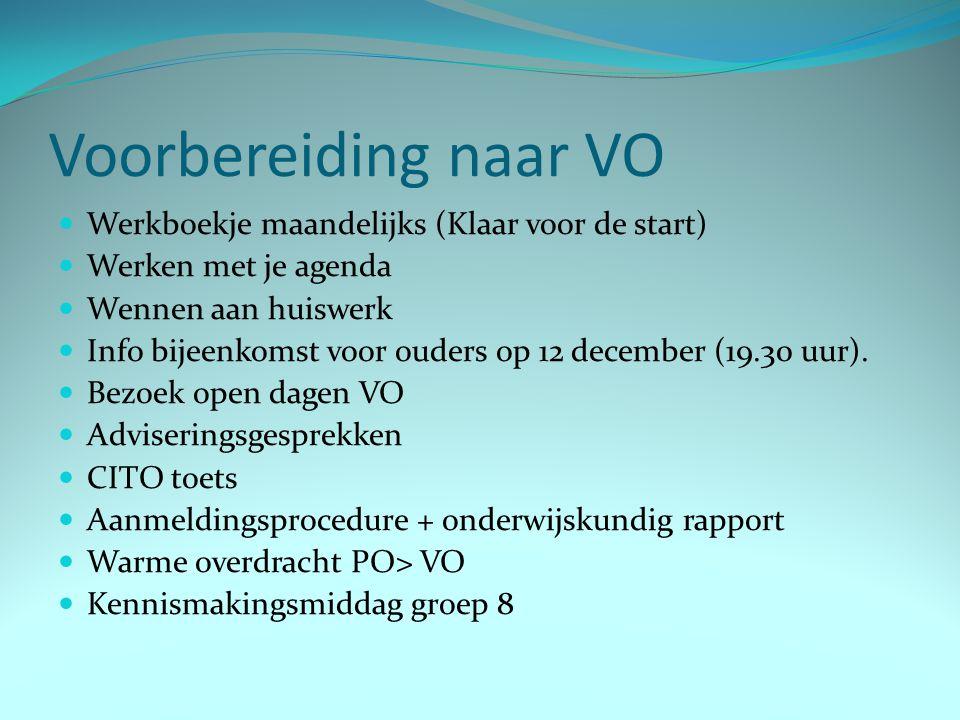 Voorbereiding naar VO Werkboekje maandelijks (Klaar voor de start) Werken met je agenda Wennen aan huiswerk Info bijeenkomst voor ouders op 12 decembe