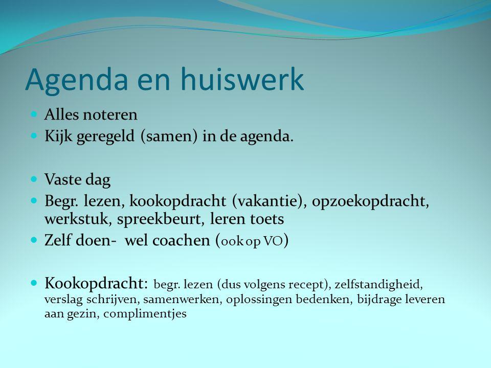 Agenda en huiswerk Alles noteren Kijk geregeld (samen) in de agenda. Vaste dag Begr. lezen, kookopdracht (vakantie), opzoekopdracht, werkstuk, spreekb