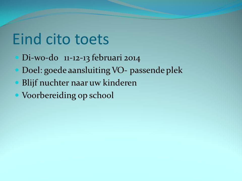 Eind cito toets Di-wo-do 11-12-13 februari 2014 Doel: goede aansluiting VO- passende plek Blijf nuchter naar uw kinderen Voorbereiding op school