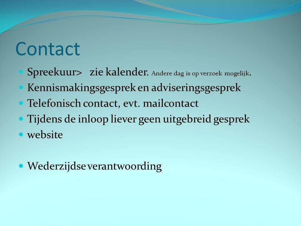 Contact Spreekuur> zie kalender. Andere dag is op verzoek mogelijk. Kennismakingsgesprek en adviseringsgesprek Telefonisch contact, evt. mailcontact T