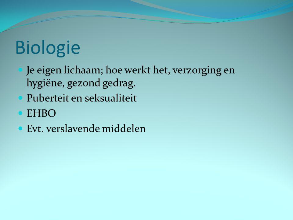 Biologie Je eigen lichaam; hoe werkt het, verzorging en hygiëne, gezond gedrag. Puberteit en seksualiteit EHBO Evt. verslavende middelen