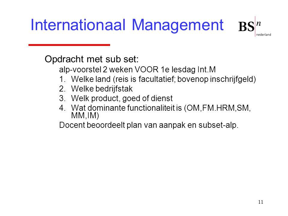 11 Internationaal Management Opdracht met sub set: alp-voorstel 2 weken VOOR 1e lesdag Int.M 1.Welke land (reis is facultatief; bovenop inschrijfgeld)