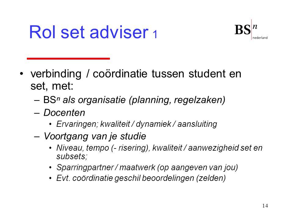 14 verbinding / coördinatie tussen student en set, met: –BSⁿ als organisatie (planning, regelzaken) –Docenten Ervaringen; kwaliteit / dynamiek / aansl
