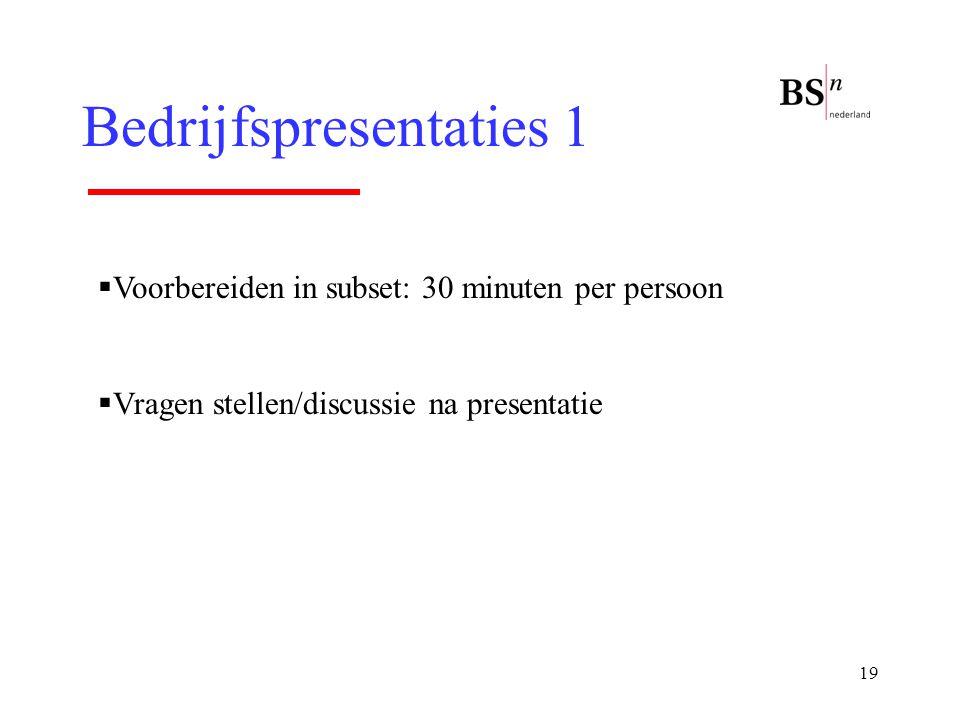 19 Bedrijfspresentaties 1  Voorbereiden in subset: 30 minuten per persoon  Vragen stellen/discussie na presentatie