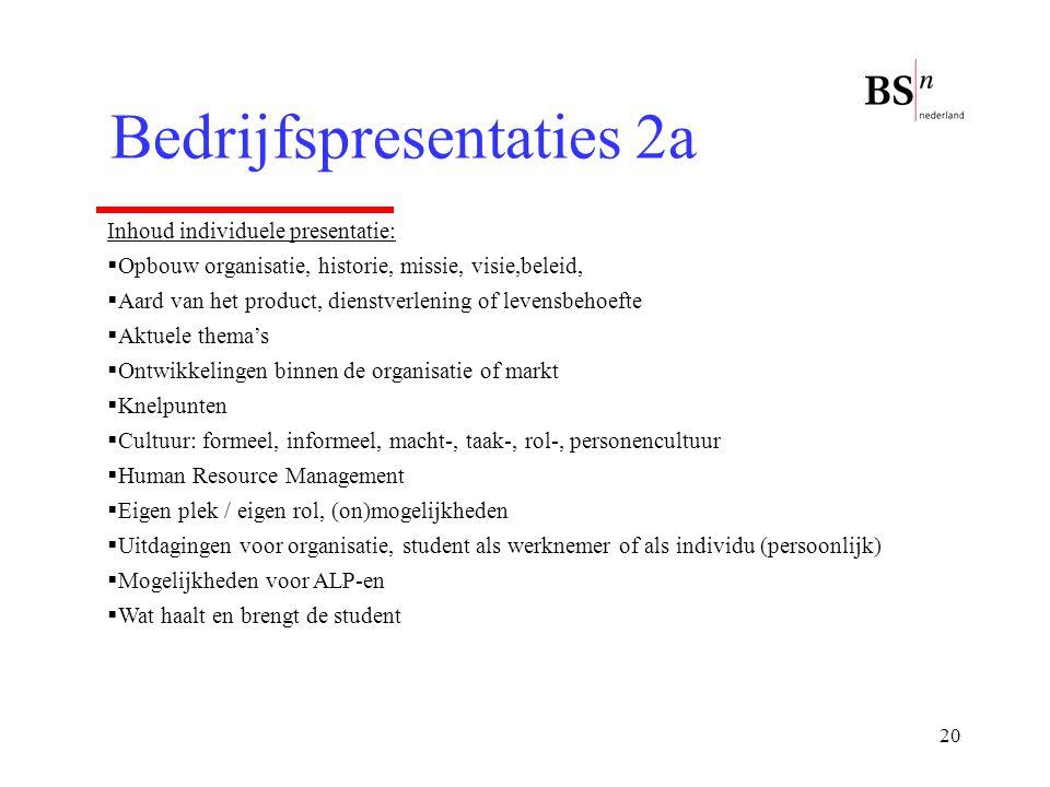 20 Bedrijfspresentaties 2a Inhoud individuele presentatie:  Opbouw organisatie, historie, missie, visie,beleid,  Aard van het product, dienstverleni