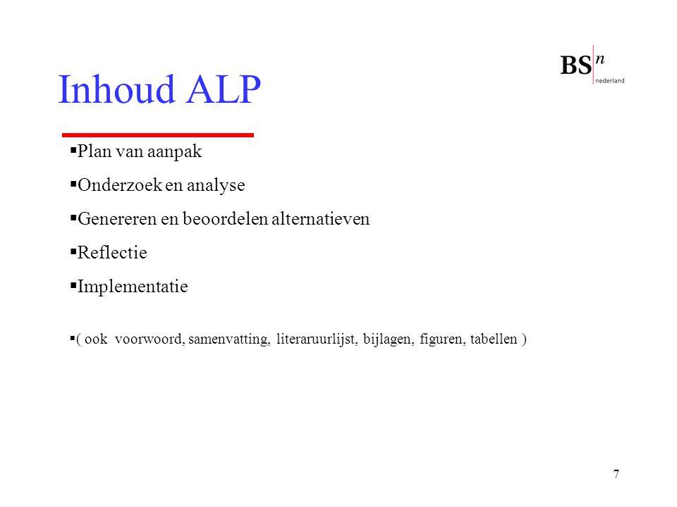 7 Inhoud ALP  Plan van aanpak  Onderzoek en analyse  Genereren en beoordelen alternatieven  Reflectie  Implementatie  ( ook voorwoord, samenvatt
