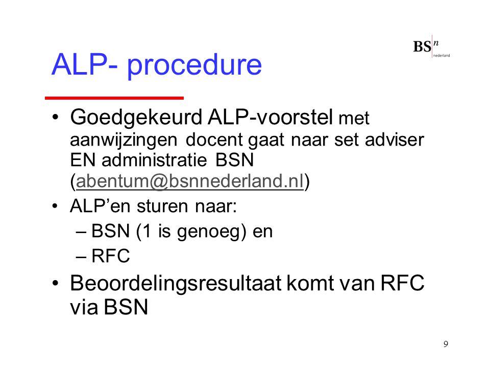 9 Goedgekeurd ALP-voorstel met aanwijzingen docent gaat naar set adviser EN administratie BSN (abentum@bsnnederland.nl)abentum@bsnnederland.nl ALP'en