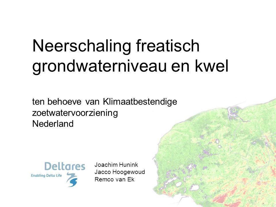 Neerschaling freatisch grondwaterniveau en kwel ten behoeve van Klimaatbestendige zoetwatervoorziening Nederland Joachim Hunink Jacco Hoogewoud Remco
