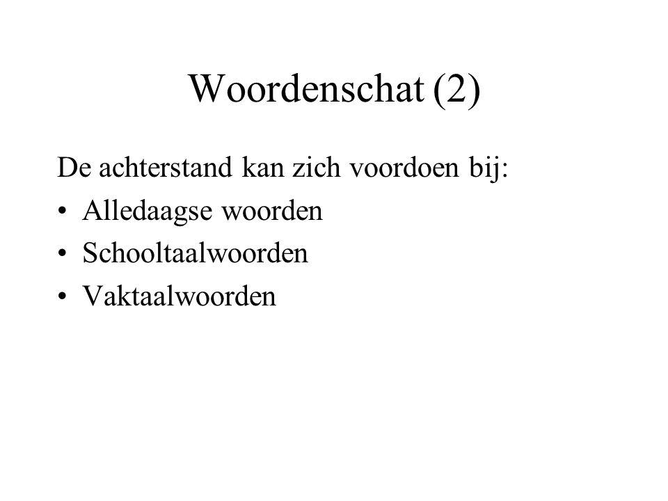 Woordenschat (2) De achterstand kan zich voordoen bij: Alledaagse woorden Schooltaalwoorden Vaktaalwoorden