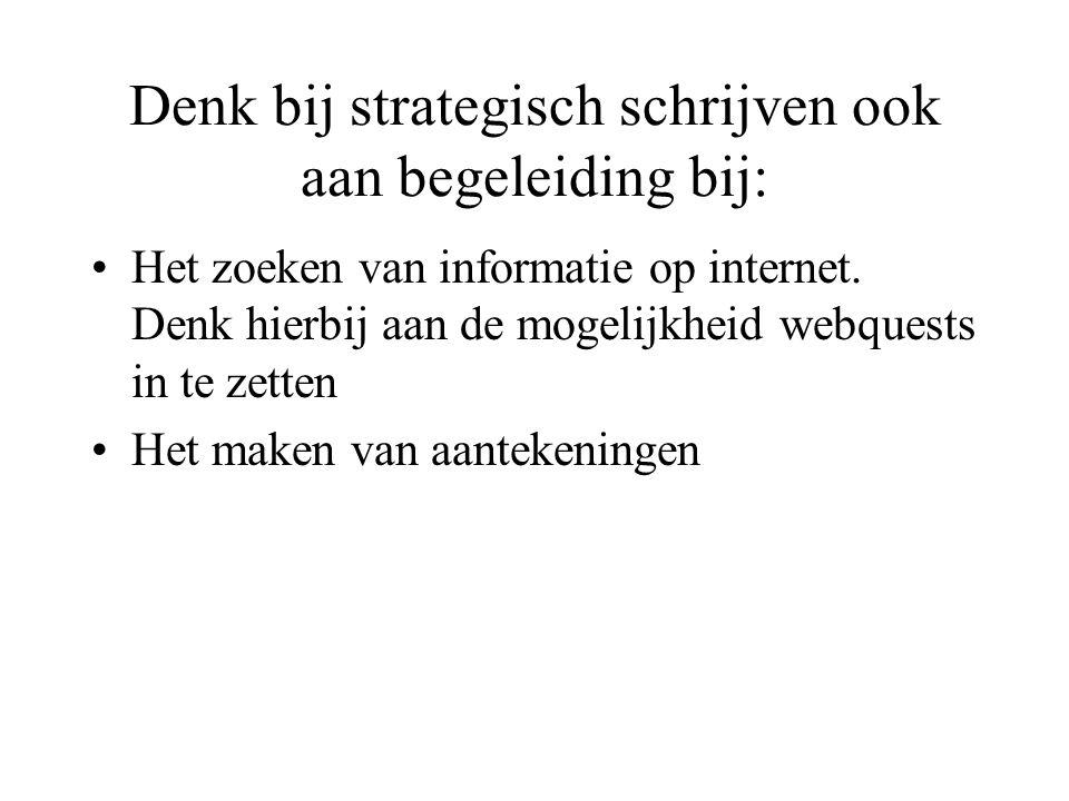 Denk bij strategisch schrijven ook aan begeleiding bij: Het zoeken van informatie op internet. Denk hierbij aan de mogelijkheid webquests in te zetten
