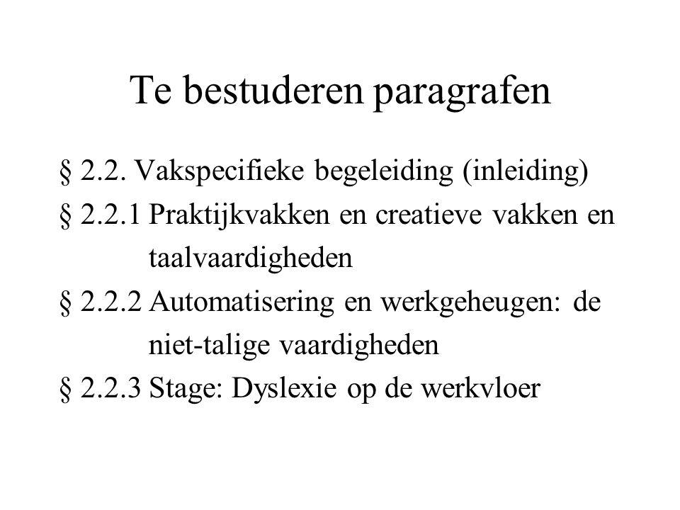 Te bestuderen paragrafen § 2.2. Vakspecifieke begeleiding (inleiding) § 2.2.1 Praktijkvakken en creatieve vakken en taalvaardigheden § 2.2.2 Automatis
