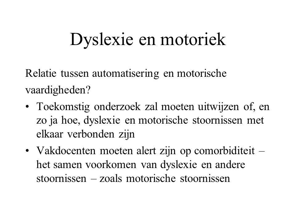 Dyslexie en motoriek Relatie tussen automatisering en motorische vaardigheden? Toekomstig onderzoek zal moeten uitwijzen of, en zo ja hoe, dyslexie en