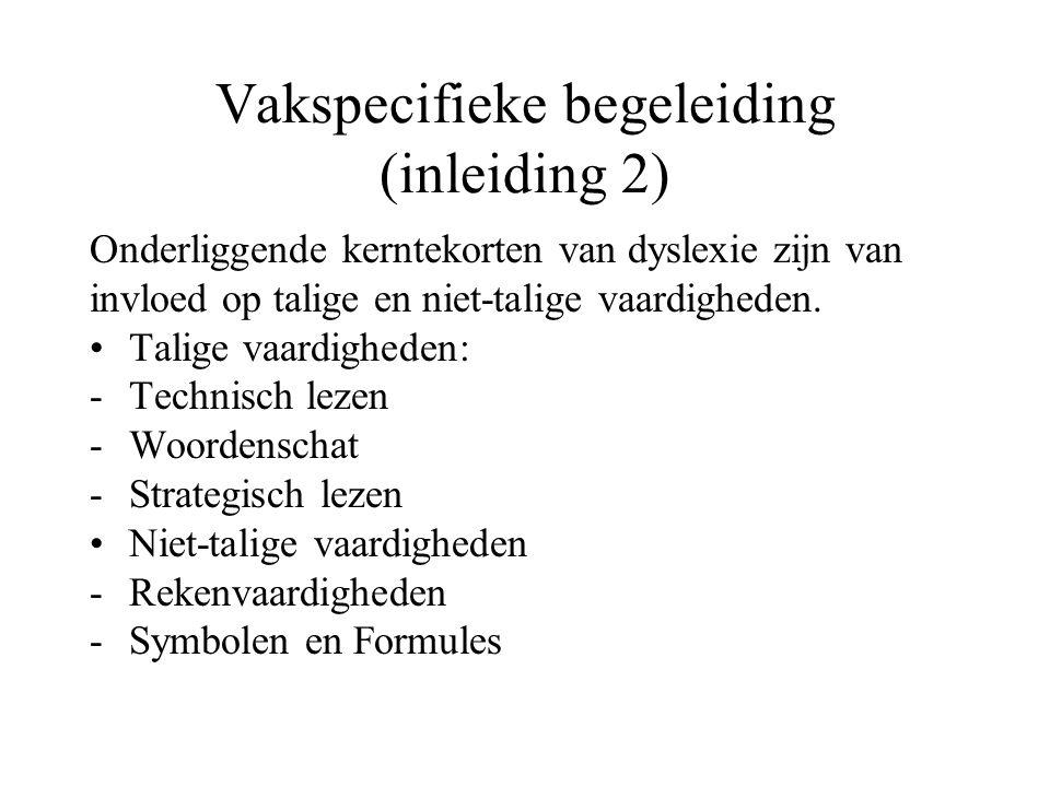 Vakspecifieke begeleiding (inleiding 2) Onderliggende kerntekorten van dyslexie zijn van invloed op talige en niet-talige vaardigheden. Talige vaardig