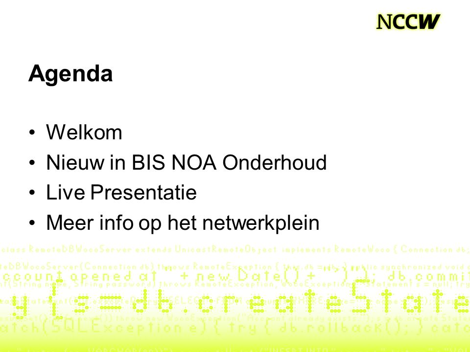 Agenda Welkom Nieuw in BIS NOA Onderhoud Live Presentatie Meer info op het netwerkplein