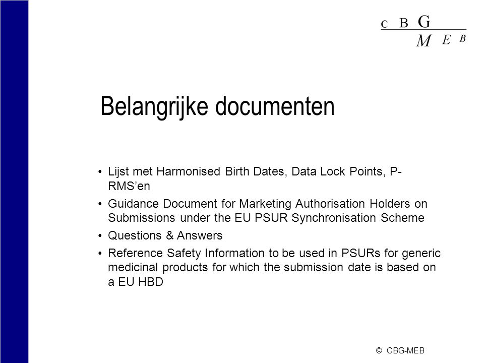 © CBG-MEB Belangrijke documenten Lijst met Harmonised Birth Dates, Data Lock Points, P- RMS'en Guidance Document for Marketing Authorisation Holders o