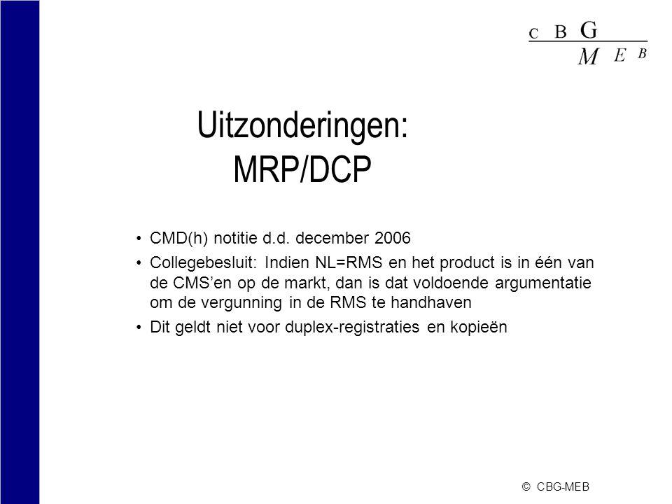 © CBG-MEB Uitzonderingen: MRP/DCP CMD(h) notitie d.d. december 2006 Collegebesluit: Indien NL=RMS en het product is in één van de CMS'en op de markt,