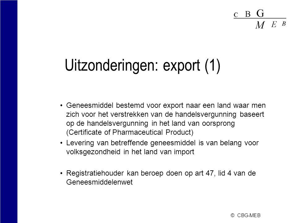 © CBG-MEB Uitzonderingen: export (1) Geneesmiddel bestemd voor export naar een land waar men zich voor het verstrekken van de handelsvergunning baseer