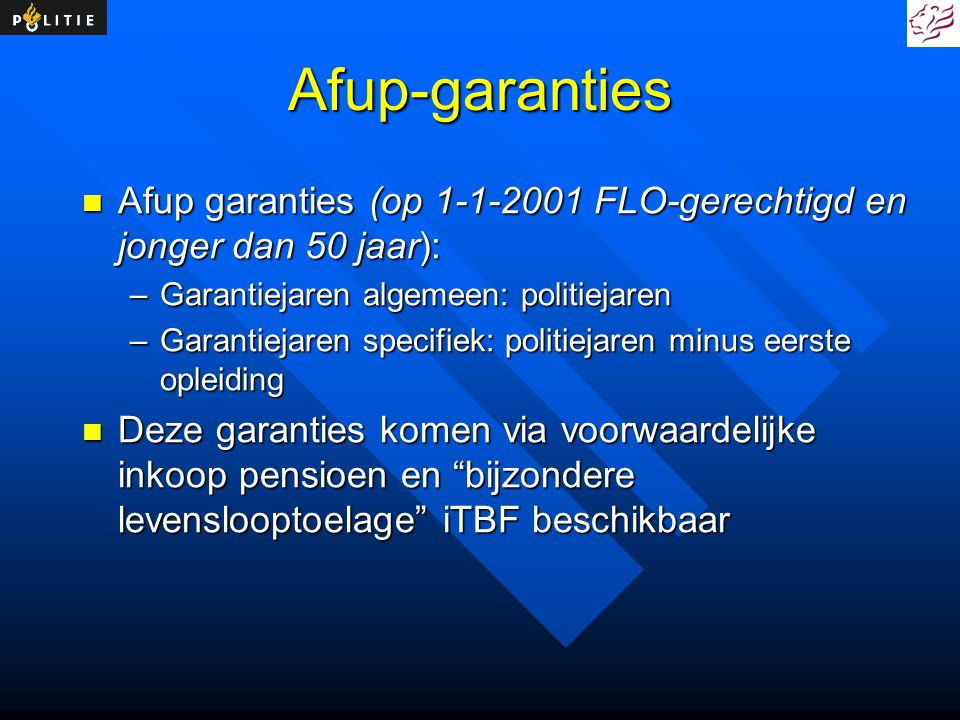 Afup-garanties Afup garanties (op 1-1-2001 FLO-gerechtigd en jonger dan 50 jaar): Afup garanties (op 1-1-2001 FLO-gerechtigd en jonger dan 50 jaar): –