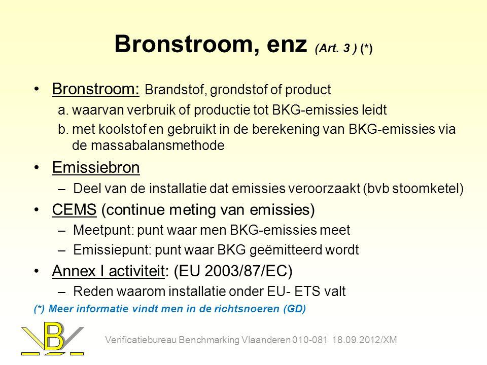 Bronstroom, enz (Art. 3 ) (*) Bronstroom: Brandstof, grondstof of product a.waarvan verbruik of productie tot BKG-emissies leidt b.met koolstof en geb