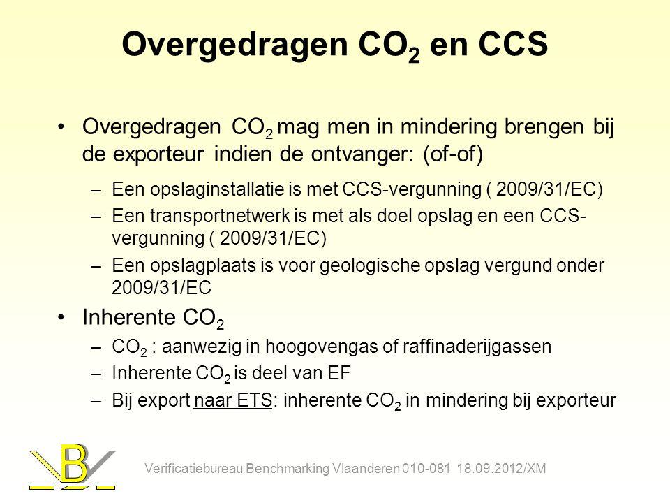 Overgedragen CO 2 en CCS Overgedragen CO 2 mag men in mindering brengen bij de exporteur indien de ontvanger: (of-of) –Een opslaginstallatie is met CC
