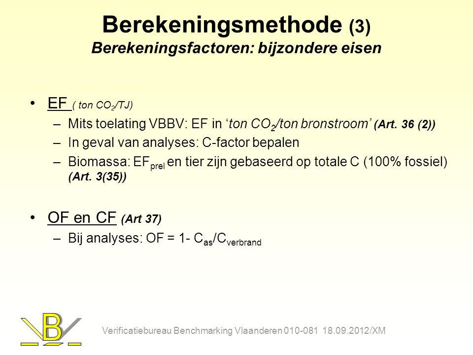 Berekeningsmethode (3) Berekeningsfactoren: bijzondere eisen EF ( ton CO 2 /TJ) –Mits toelating VBBV: EF in 'ton CO 2 /ton bronstroom' (Art. 36 (2)) –