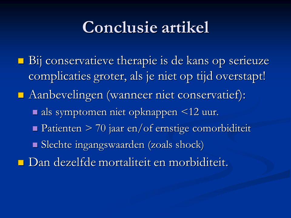 Conclusie artikel Bij conservatieve therapie is de kans op serieuze complicaties groter, als je niet op tijd overstapt! Bij conservatieve therapie is