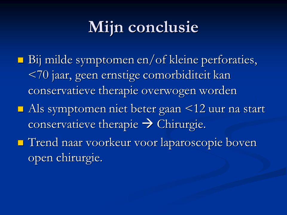 Mijn conclusie Bij milde symptomen en/of kleine perforaties, <70 jaar, geen ernstige comorbiditeit kan conservatieve therapie overwogen worden Bij mil