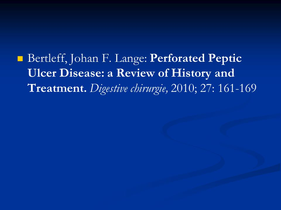 Bertleff, Johan F. Lange: Perforated Peptic Ulcer Disease: a Review of History and Treatment. Digestive chirurgie, 2010; 27: 161-169