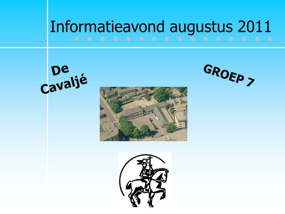 2 ● ● ● ● ● ● ● ● De Cavaljé GROEP 7 Informatieavond augustus 2011