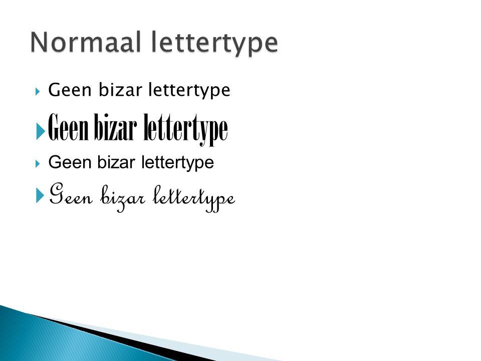  Geen bizar lettertype