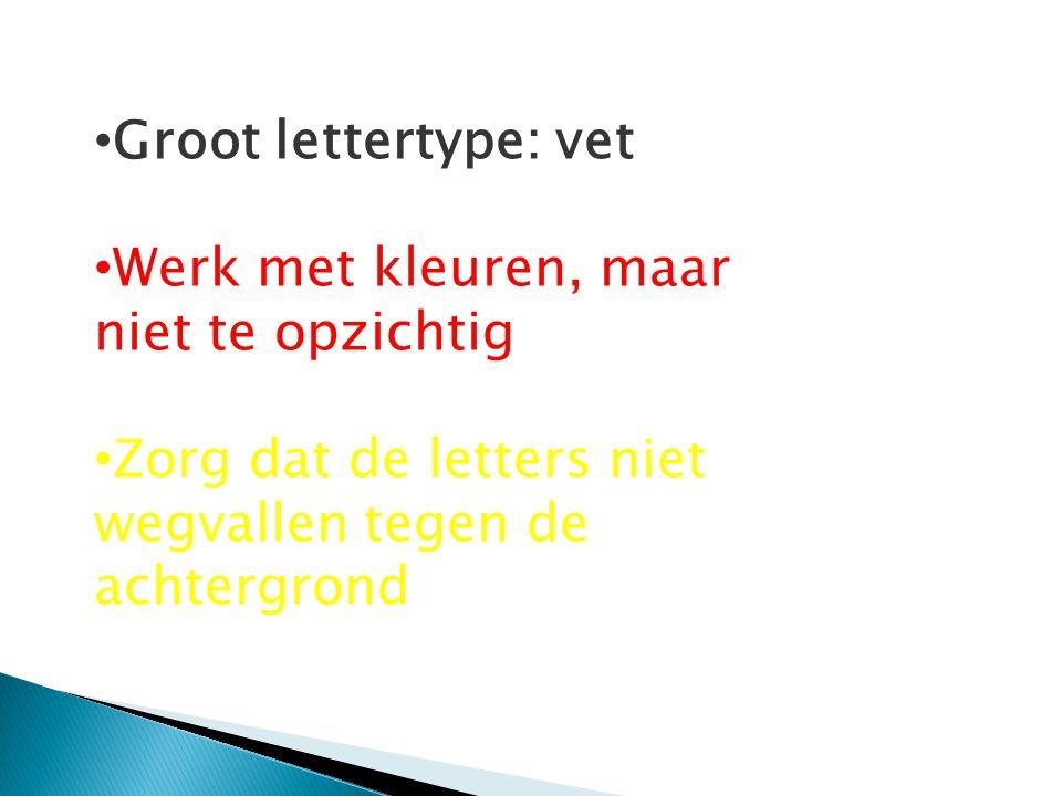Groot lettertype: vet Werk met kleuren, maar niet te opzichtig Zorg dat de letters niet wegvallen tegen de achtergrond
