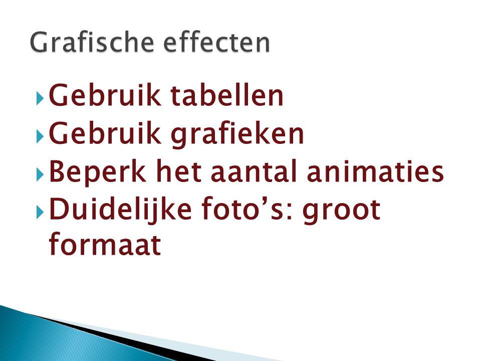  Gebruik tabellen  Gebruik grafieken  Beperk het aantal animaties  Duidelijke foto's: groot formaat