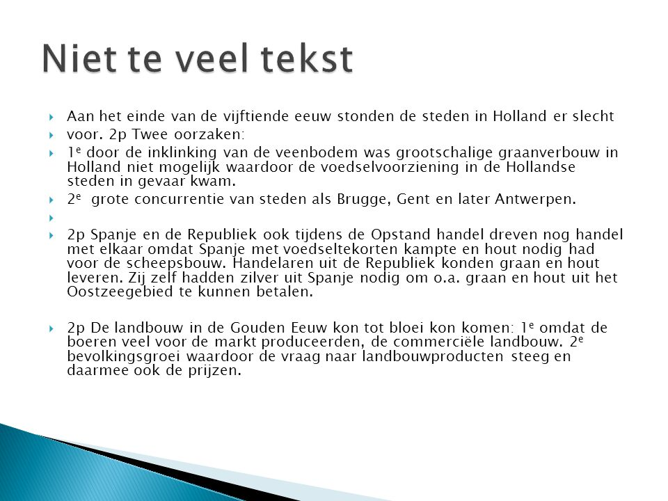  Aan het einde van de vijftiende eeuw stonden de steden in Holland er slecht  voor. 2p Twee oorzaken:  1 e door de inklinking van de veenbodem was