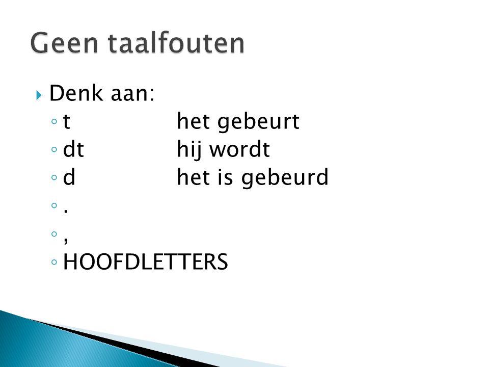  Denk aan: ◦ thet gebeurt ◦ dthij wordt ◦ dhet is gebeurd ◦. ◦, ◦ HOOFDLETTERS