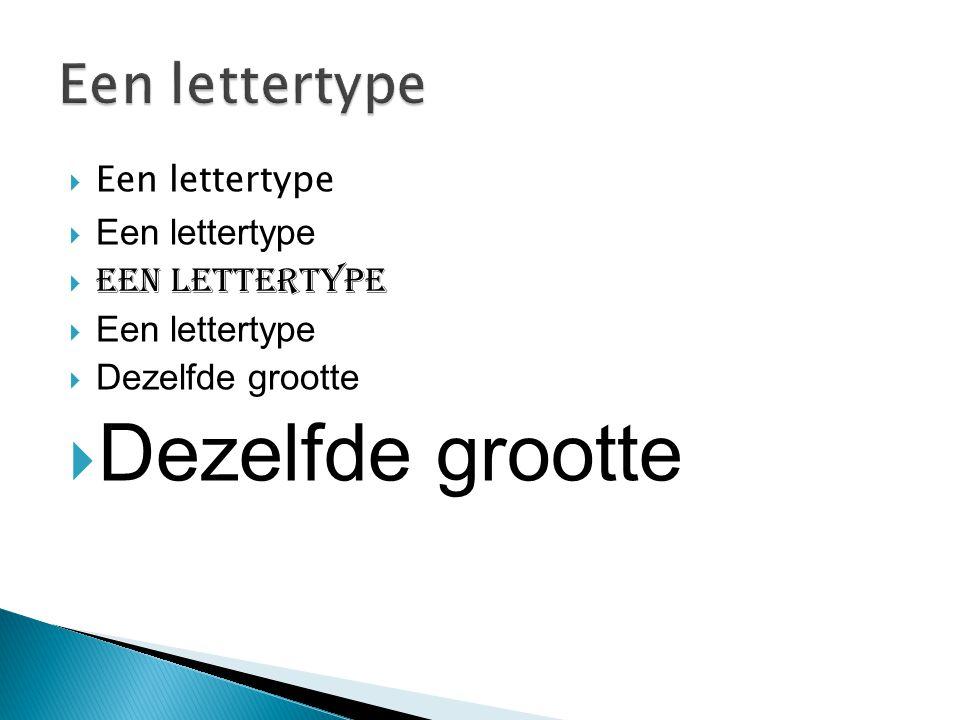  Een lettertype  Dezelfde grootte