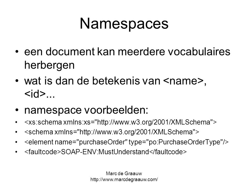 Marc de Graauw http://www.marcdegraauw.com/ Namespaces een document kan meerdere vocabulaires herbergen wat is dan de betekenis van,...