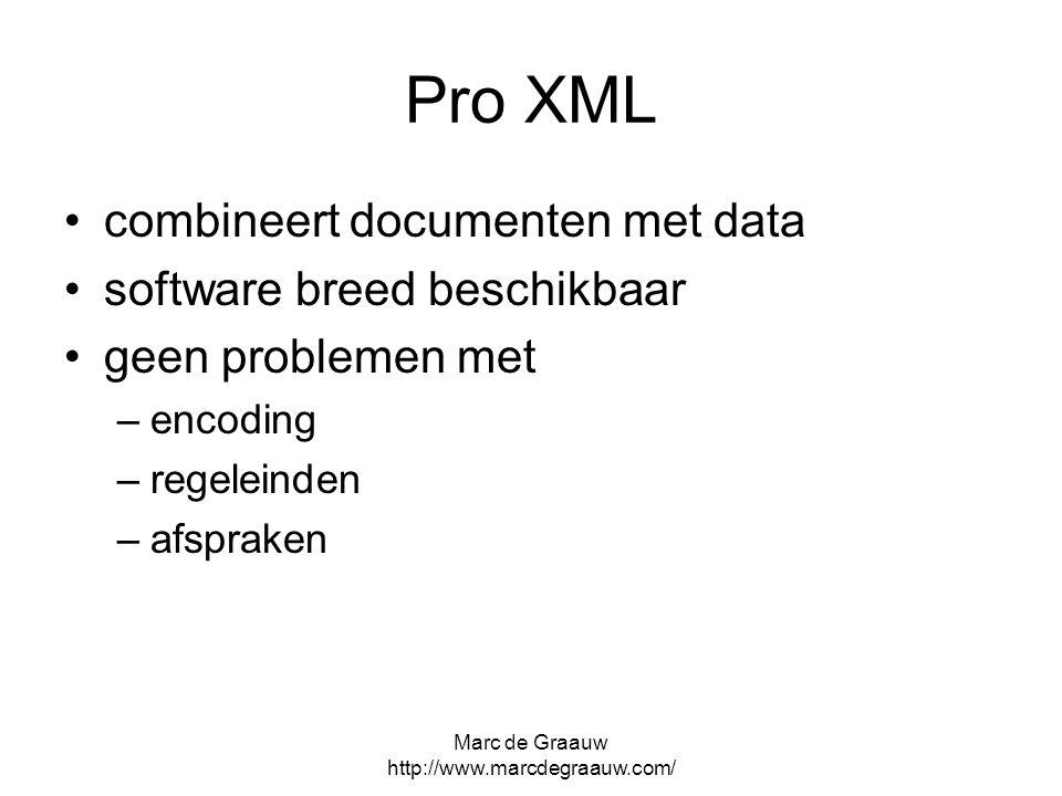 Marc de Graauw http://www.marcdegraauw.com/ Pro XML combineert documenten met data software breed beschikbaar geen problemen met –encoding –regeleinde